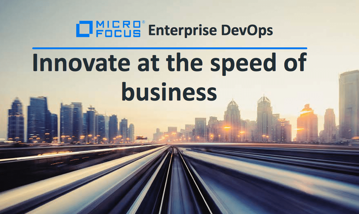 Micro Focus DevOps Enterprise DevOps: Innovate at the Speed of Business
