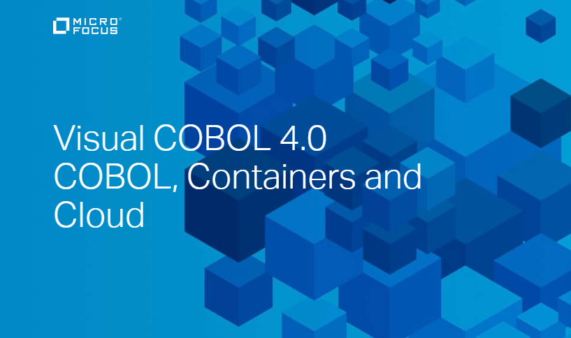 Visual COBOL 4.0 COBOL, Containers and Cloud